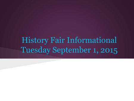 History Fair Informational Tuesday September 1, 2015.