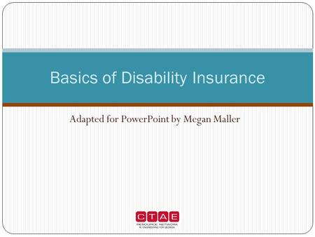 Adapted for PowerPoint by Megan Maller Basics of Disability Insurance.
