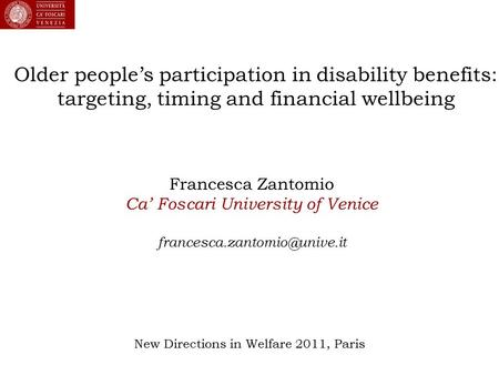 Older people's participation in disability benefits: targeting, timing and financial wellbeing Francesca Zantomio Ca' Foscari University of Venice