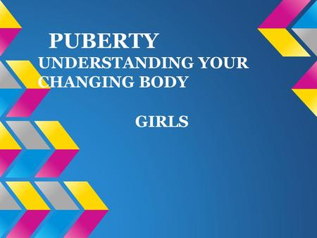 PUBERTY UNDERSTANDING YOUR CHANGING BODY