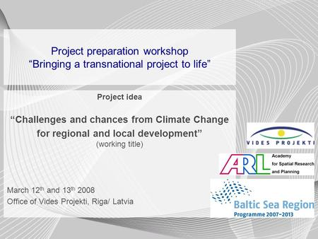 "Project preparation workshop ""Bringing a transnational project to life"" Project idea ""Challenges and chances from Climate Change for regional and local."