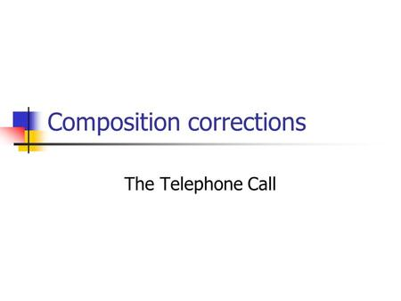 Composition corrections The Telephone Call. Vocabulary Use accurate words. If you can't find a suitable word, think of a simple way to rephrase your sentence.