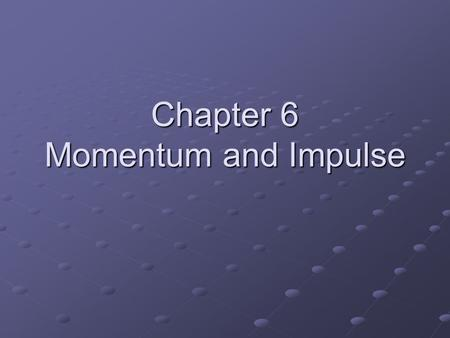 Chapter 6 Momentum and Impulse. Momentum The product of an object's mass and velocity: p = mv Momentum, p, and velocity, v, are vector quantities, meaning.