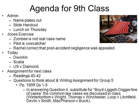 1 Agenda for 9th Class Admin –Name plates out –Slide Handout –Lunch on Thursday Jones Exercise –Zombee is not real case name –Pilot is cowcatcher –Rachel.