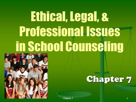 Chapter 71 Ethical, Legal, & Professional Issues in School Counseling Chapter 7.