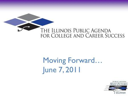 Moving Forward… June 7, 2011. The 90-Day Agenda: College Readiness and Completion, Towards Performance Funding Implementation, February 15Progress Reports,