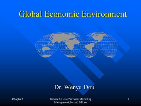 Chapter 2Kotabe & Helsen's Global Marketing Management, Second Edition 1 Global Economic Environment Dr. Wenyu Dou.