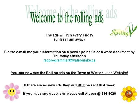 The ads will run every Friday (unless I am away) Please  me your information on a power point tile or a word document by Thursday afternoon