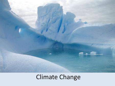 Climate Change. Indicators and effects Global warming Increase in global average temperature Changes in average temperature causes or influences all.