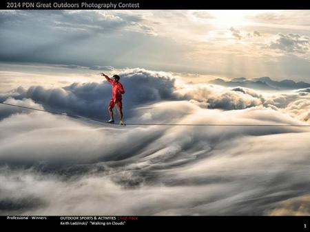 OUTDOOR SPORTS & ACTIVITIES : First Place Keith Ladzinski/ Walking on Clouds 1 Professional - Winners.