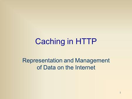 1 Caching in HTTP Representation and Management of Data on the Internet.