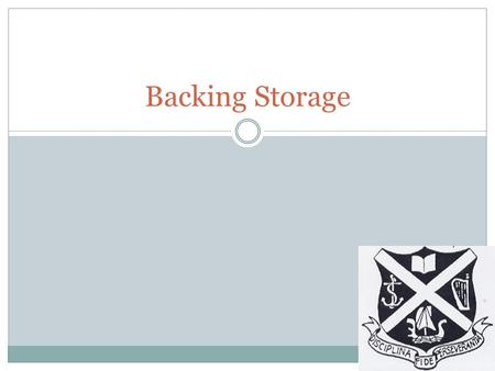 Backing Storage. Learning Intentions To Understand:  Different types of Backing Storage  Their relative advantages / Disadvantages  Their relative.