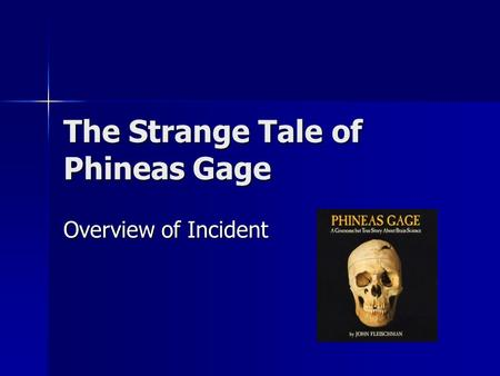 The Strange Tale of Phineas Gage Overview of Incident.
