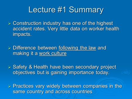 Lecture #1 Summary  Construction industry has one of the highest accident rates. Very little data on worker health impacts.  Difference between following.