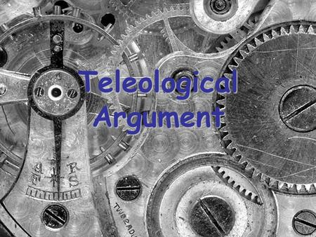 Teleological Argument. Learning Intentions: By the end of this lesson you will be able to… 1.Describe the Teleological Argument as set out by William.