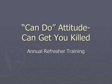 """Can Do"" Attitude- Can Get You Killed Annual Refresher Training."