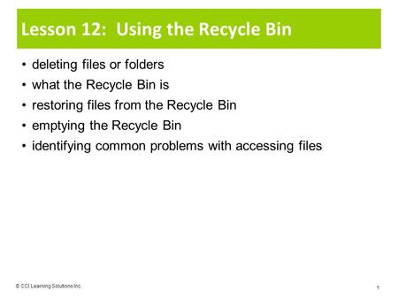 Lesson 12: Using the Recycle Bin deleting files or folders what the Recycle Bin is restoring files from the Recycle Bin emptying the Recycle Bin identifying.