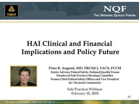 17 HAI Clinical and Financial Implications and Policy Future Peter B. Angood, MD, FRCS(C), FACS, FCCM Senior Advisor, Patient Safety, National Quality.