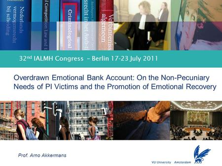 Promotion of Emotional Recovery of PI Victims 32 nd IALMH Congress – Berlin 17-23 July 2011 Overdrawn Emotional Bank Account: On the Non-Pecuniary Needs.