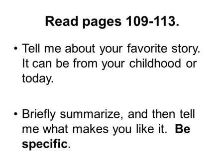 Read pages 109-113. Tell me about your favorite story. It can be from your childhood or today. Briefly summarize, and then tell me what makes you like.