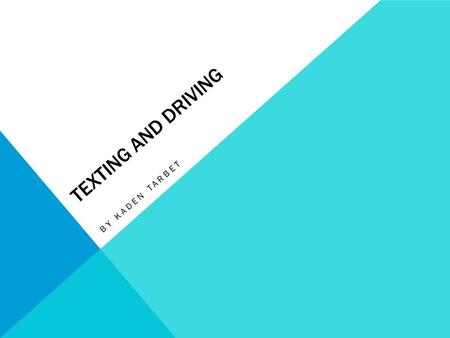 TEXTING AND DRIVING BY KADEN TARBET. HEALTH TRIANGLE MENTAL: AFTER THE ACCIDENT YOU MAY SUFFER FROM THE ANGUISH OF KNOWING YOU KILLED OR SERIOUSLY INJURED.
