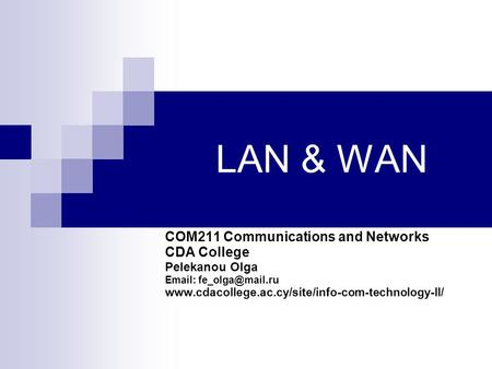 LAN & WAN COM211 Communications and Networks CDA College Pelekanou Olga