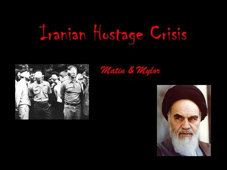 Iranian Hostage Crisis Matin & Mylor. Background An Iranian Islamic revolution took place, overthrowing the Shah Mohammed Reza Pahlavi. Prime Minister.