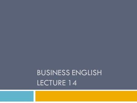 BUSINESS ENGLISH LECTURE 14. Workshop  Letter Writing Formal and Informal  Memo Writing Formal/ Informal  Email  Letter of Resignation.