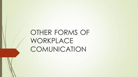OTHER FORMS OF WORKPLACE COMUNICATION