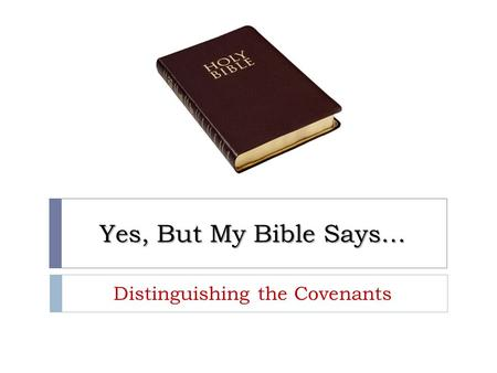 Yes, But My Bible Says… Distinguishing the Covenants.