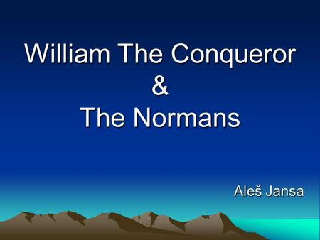 William The Conqueror & The Normans Aleš Jansa. Early life  William The Bastard  born in 1028 at Falaise Castle  son of Robert The Magnificent and.