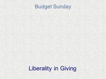 Budget Sunday Liberality in Giving. A Summary Of This Year's Budget Advertising -- $5,814 About half of last year's total Decreasing newspaper ad to every.