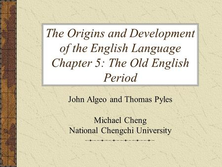 The Origins and Development of the English Language Chapter 5: The Old English Period John Algeo and Thomas Pyles Michael Cheng National Chengchi University.