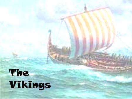 The Vikings. French Spanish English Italian The Vikings  Skilled sailors  Homeland was Scandinavia in Northern Europe Only wore horned helmets.