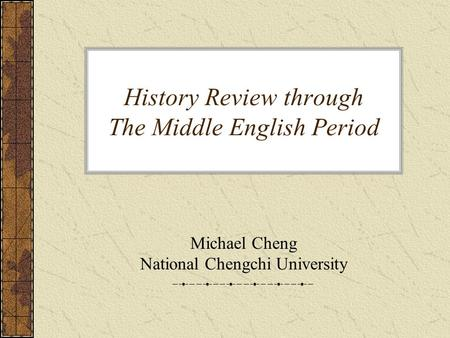 History Review through The Middle English Period Michael Cheng National Chengchi University.