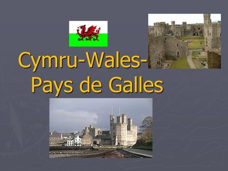 Cymru-Wales- Le Pays de Galles. Who are the Welsh? ► The word 'welsh' was given to the Celtic- speaking Britons by the first 'Anglo-Saxons' who settled.
