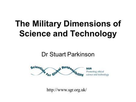 The Military Dimensions of Science and Technology Dr Stuart Parkinson