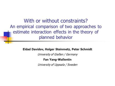 With or without constraints? An empirical comparison of two approaches to estimate interaction effects in the theory of planned behavior Eldad Davidov,