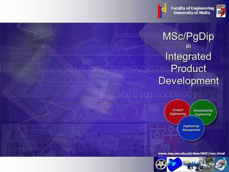 MSc/PgDipinIntegratedProductDevelopment Faculty of Engineering University of Malta www.eng.um.edu.mt/dme/MSC/msc.html ProductEngineeringProductEngineering.