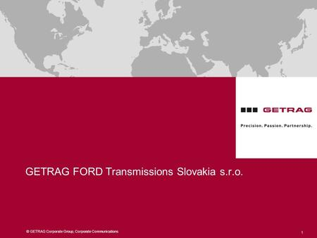 © GETRAG Corporate Group, Corporate Communications 1 GETRAG FORD Transmissions Slovakia s.r.o.