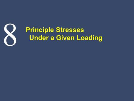 8 Principle Stresses Under a Given Loading. © 2002 The McGraw-Hill Companies, Inc. All rights reserved. MECHANICS OF MATERIALS ThirdEdition Beer Johnston.