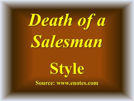 Death of a Salesman Style Source: www.enotes.com.