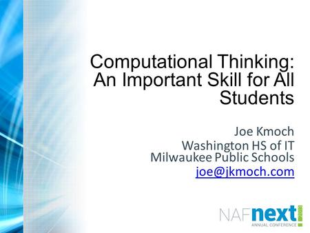 Computational Thinking: An Important Skill for All Students Joe Kmoch Washington HS of IT Milwaukee Public Schools