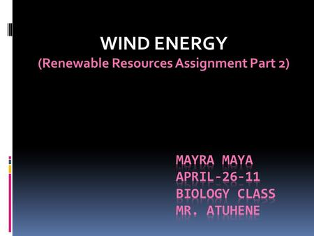 WIND ENERGY (Renewable Resources Assignment Part 2)