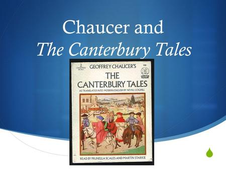  Chaucer and The Canterbury Tales. The Canterbury Tales  A collection of stories told by 24 speakers of different social background. Each story is different.