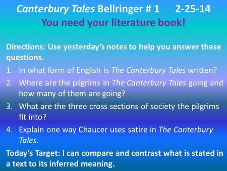 Canterbury Tales Bellringer # 12-25-14 You need your literature book! Directions: Use yesterday's notes to help you answer these questions. 1.In what form.