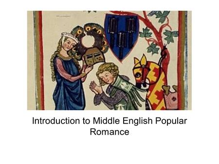 Introduction to Middle English Popular Romance. 20th century perceptions 'The praise which this romance has received may be due in part to its inclusion.