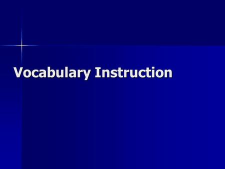 Vocabulary Instruction. Why Focus on Vocabulary Instruction? Why Focus on Vocabulary Instruction? What is it? What is it? Dictionaries? Dictionaries?