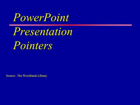 PowerPoint Presentation Pointers Source: The Woodlands Library.