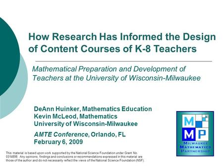 Mathematical Preparation and Development of Teachers at the University of Wisconsin-Milwaukee DeAnn Huinker, Mathematics Education Kevin McLeod, Mathematics.